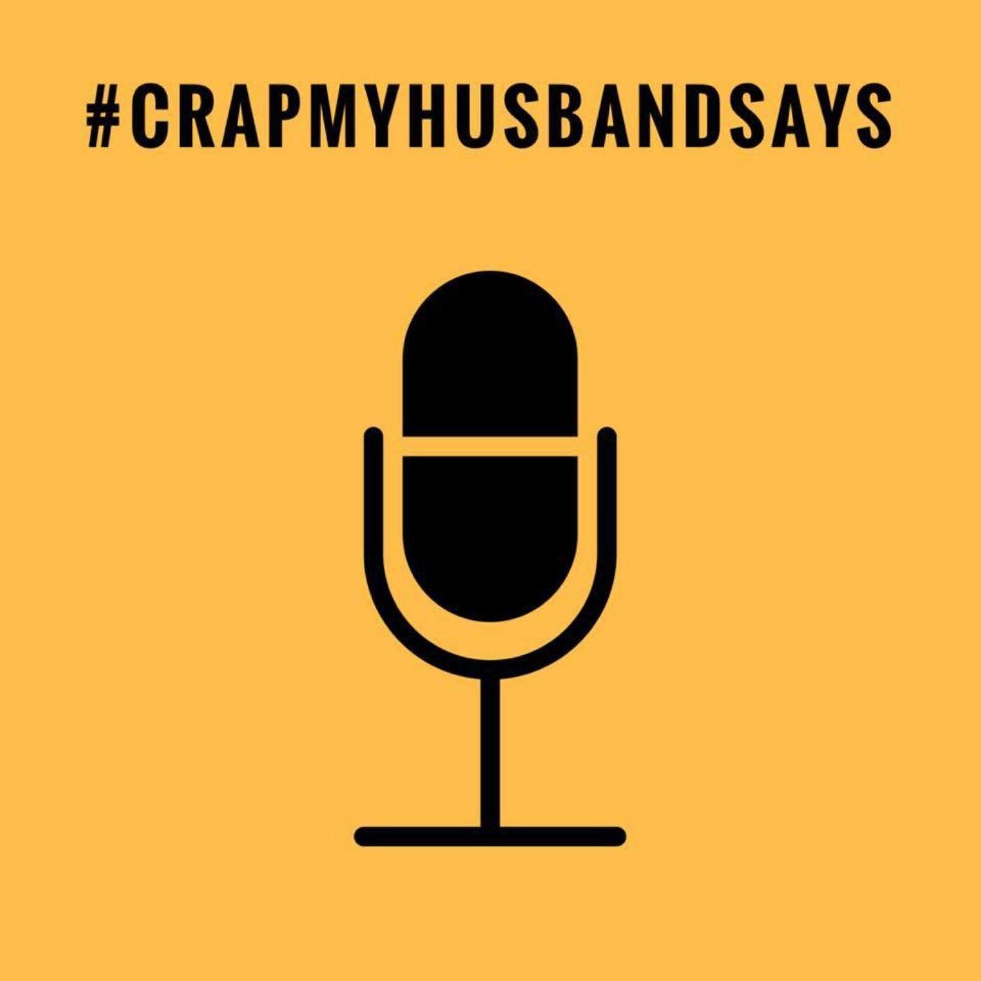 Crap My Husband Says